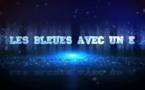 """Bleues - Histo : """"Les Bleues avec un E"""""""
